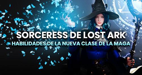 Habilidades de la Sorceress, nueva clase avanzada de la Maga